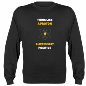 Sweatshirt Think like a proton always stay positive