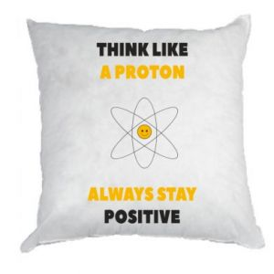 Pillow Think like a proton always stay positive