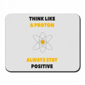 Mouse pad Think like a proton always stay positive