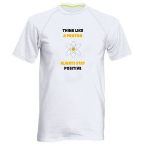 Men's sports t-shirt Think like a proton always stay positive
