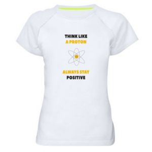 Women's sports t-shirt Think like a proton always stay positive