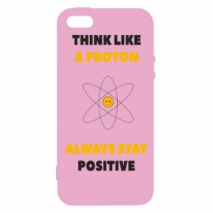 Phone case for iPhone 5/5S/SE Think like a proton always stay positive