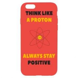 Phone case for iPhone 6/6S Think like a proton always stay positive
