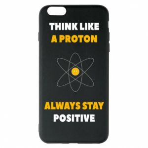 Phone case for iPhone 6 Plus/6S Plus Think like a proton always stay positive
