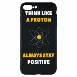 Phone case for iPhone 7 Plus Think like a proton always stay positive
