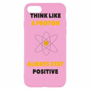 Phone case for iPhone 8 Think like a proton always stay positive