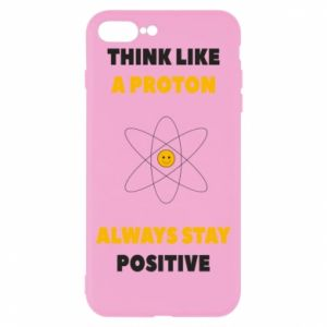 Phone case for iPhone 8 Plus Think like a proton always stay positive