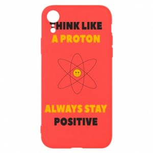 Phone case for iPhone XR Think like a proton always stay positive