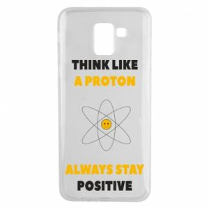 Phone case for Samsung J6 Think like a proton always stay positive