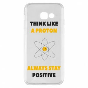 Phone case for Samsung A5 2017 Think like a proton always stay positive