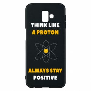 Phone case for Samsung J6 Plus 2018 Think like a proton always stay positive