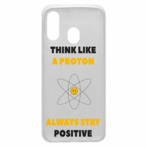 Phone case for Samsung A40 Think like a proton always stay positive