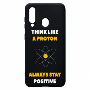 Phone case for Samsung A60 Think like a proton always stay positive