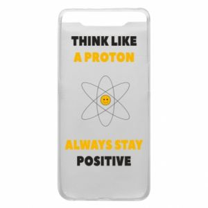 Phone case for Samsung A80 Think like a proton always stay positive