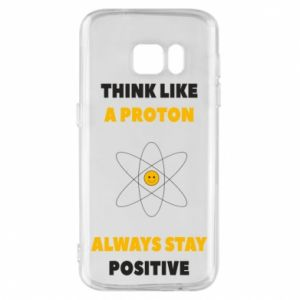 Phone case for Samsung S7 Think like a proton always stay positive
