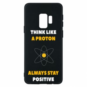 Phone case for Samsung S9 Think like a proton always stay positive