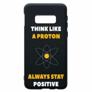 Phone case for Samsung S10e Think like a proton always stay positive