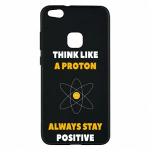Phone case for Huawei P10 Lite Think like a proton always stay positive