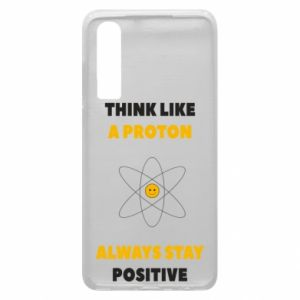 Phone case for Huawei P30 Think like a proton always stay positive