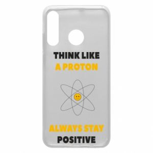 Phone case for Huawei P30 Lite Think like a proton always stay positive
