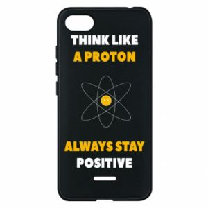 Phone case for Xiaomi Redmi 6A Think like a proton always stay positive