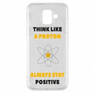 Phone case for Samsung A6 2018 Think like a proton always stay positive