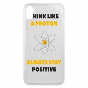 Phone case for iPhone Xs Max Think like a proton always stay positive