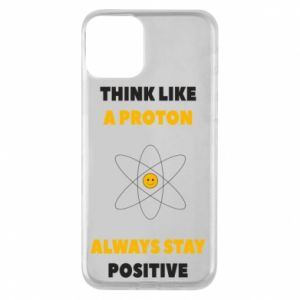 Phone case for iPhone 11 Think like a proton always stay positive