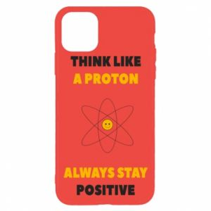 Phone case for iPhone 11 Pro Think like a proton always stay positive