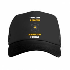 Trucker hat Think like a proton always stay positive