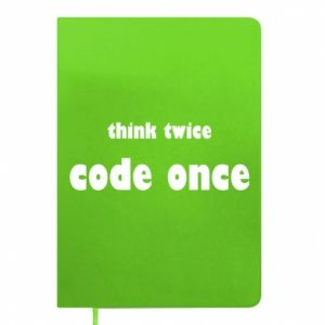Notes Think twice code once