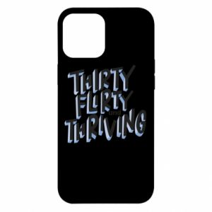 iPhone 12 Pro Max Case Thirty, flirty and thriving