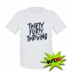 Kids T-shirt Thirty, flirty and thriving