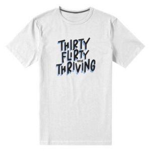 Męska premium koszulka Thirty, flirty and thriving