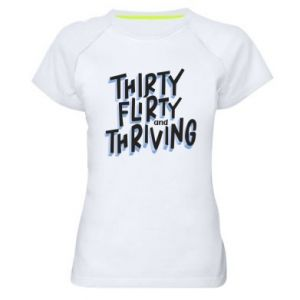 Women's sports t-shirt Thirty, flirty and thriving