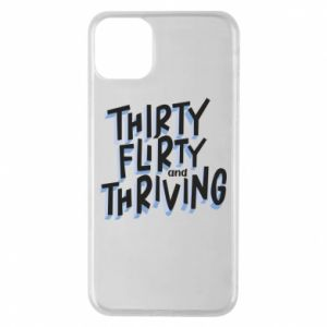 Phone case for iPhone 11 Pro Max Thirty, flirty and thriving