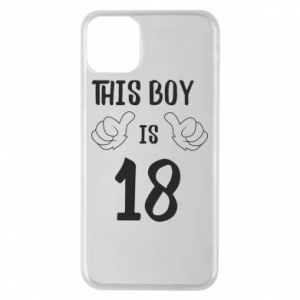 Phone case for iPhone 11 Pro Max This boy is 18!