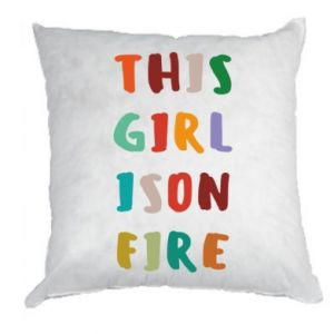 Pillow This girl is on fire