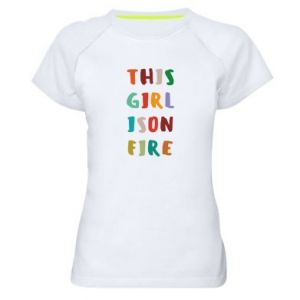 Women's sports t-shirt This girl is on fire