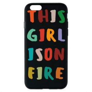 Phone case for iPhone 6/6S This girl is on fire