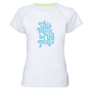 Women's sports t-shirt This must be the place