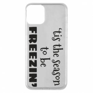 iPhone 11 Case 'tis the season to be freezin'