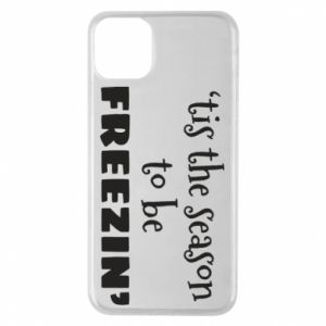 iPhone 11 Pro Max Case 'tis the season to be freezin'