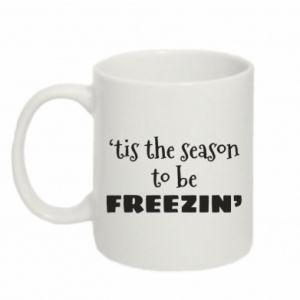 Mug 330ml 'tis the season to be freezin'