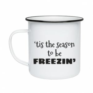 Enameled mug 'tis the season to be freezin'