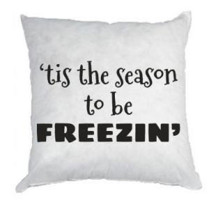 Pillow 'tis the season to be freezin'