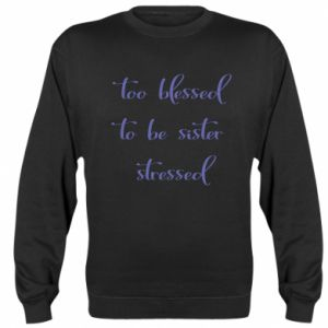 Bluza (raglan) To blessed to be sister stressed