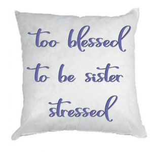 Poduszka To blessed to be sister stressed