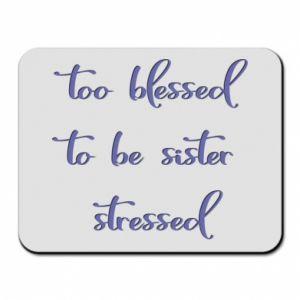 Podkładka pod mysz To blessed to be sister stressed