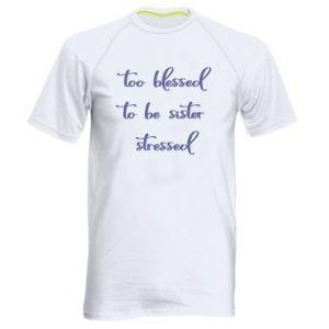 Męska koszulka sportowa To blessed to be sister stressed